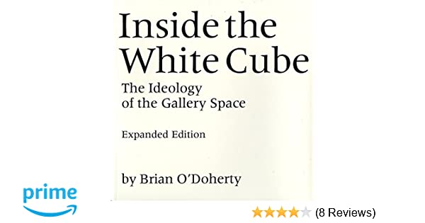 Amazon inside the white cube the ideology of the gallery amazon inside the white cube the ideology of the gallery space 9780520220409 brian odoherty thomas mcevilley books fandeluxe Choice Image