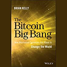 The Bitcoin Big Bang: How Alternative Currencies Are About to Change the World Audiobook by Brian Kelly Narrated by Eric Pollins