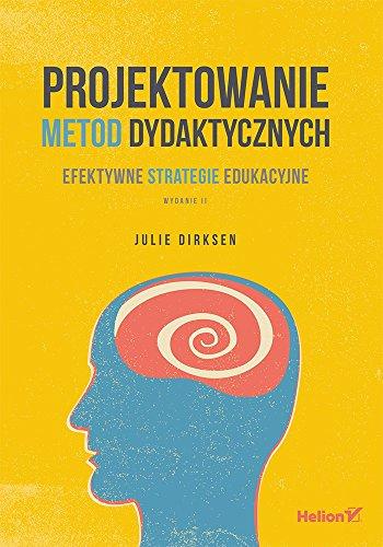 Projektowanie metod dydaktycznych Efektywne strategie edukacyjne. Wydanie II
