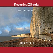 Silk Parachute Audiobook by John McPhee Narrated by John McPhee