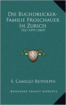 Book Die Buchdrucker-Familie Froschauer in Zurich: 1521-1595 (1869)
