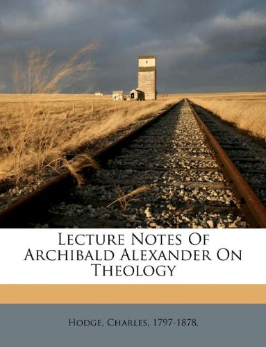 Lecture Notes Of Archibald Alexander On Theology PDF
