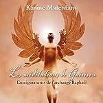 Les méditations de guérison: Enseignements de l'archange Raphaël | Karine Malenfant