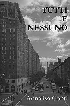 Tutti E Nessuno (Italian Edition) by [Conti, Annalisa]