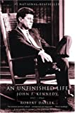 An Unfinished Life : John F. Kennedy, 1917 – 1963