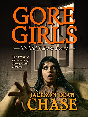 Gore Girls: Twisted Tales & Poems (Young Adult Horror Book 4) -