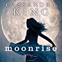 Moonrise Audiobook by Cassandra King Narrated by Jennifer James Bradshaw, Willow Hale, Elle Newlands