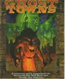 Ghost Towns, White Wolf Publishing Staff and Derek Pearcy, 156504343X