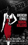 AMERICAN FEMALE SERIAL KILLERS: The Full Encyclopedia of American Female Serial Killers