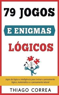 Treinamento cerebral: 79 jogos e enigmas lógicos com respostas: Jogos de lógica e inteligência para treinar o pensamento lógico, matemático e o pensamento lateral. Quebra-cabeças (Portuguese Edition)
