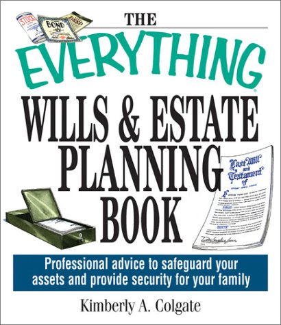 The Everything Wills And Estate Planning Book: Professional Advice to Safeguard Your Assets and Provide Security for Your Family ebook