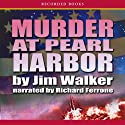 Murder at Pearl Harbor Audiobook by Jim Walker Narrated by Richard Ferrone