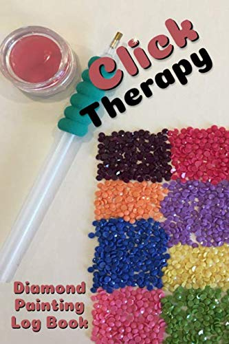 Click Therapy: Diamond Painting Log Book (Organizer Notebook to Track DP Art -