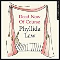Dead Now of Course Audiobook by Phyllida Law Narrated by Phyllida Law
