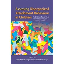 Assessing Disorganized Attachment Behaviour in Children: An Evidence-Based Model for Understanding and Supporting Families