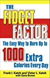 The Fidget Factor Easy Ways to Burn up Calories, Frank I. Katch and Victor Katch, 0740710095