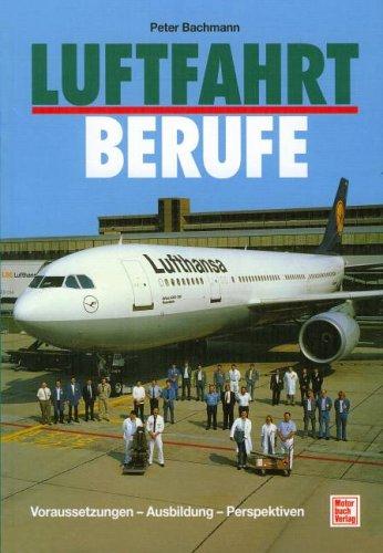 Luftfahrtberufe, Vorraussetzungen - Ausbildung - Perspektiven
