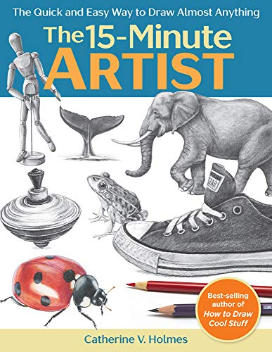 The 15-Minute Artist: The Quick and Easy Way to Draw Almost - To Draw Easy Ways