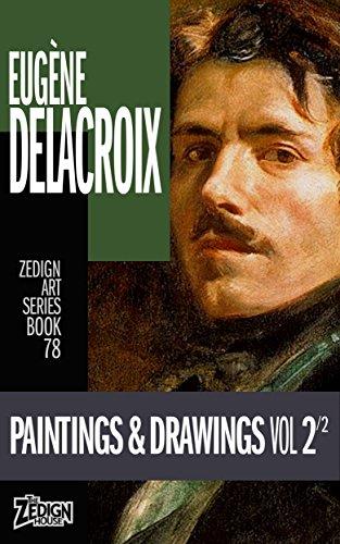 Eugène Delacroix - Paintings & Drawings Vol 2 (Zedign Art Series Book 78) (The Massacre At Chios By Eugene Delacroix)