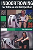 Indoor Rowing for Fitness and Competition, Darryl Wilkinson, 1847971911