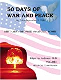 50 Days of War and Peace, or, Why Harry Dropped the Bomb!, Edgar Leo Anderson, 1553958195