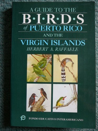 Guide to the Birds of Puerto Rico and the Virgin, Herbert A. Raffaele