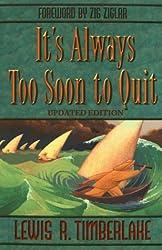 It's Always Too Soon to Quit