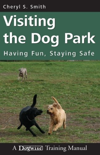 Visiting the Dog Park: Having Fun, Staying Safe