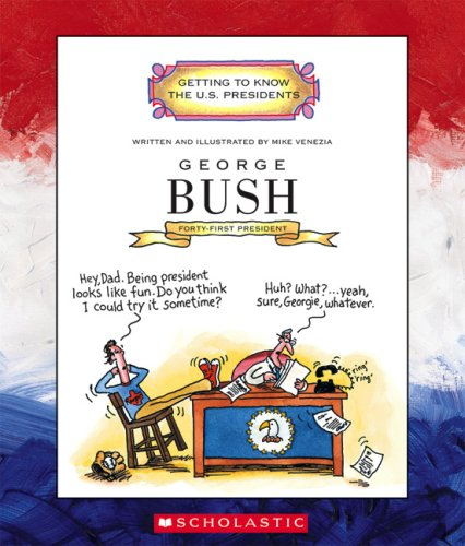 George Bush: Forty-First President 1989-1993 (Getting to Know the U.S. Presidents)