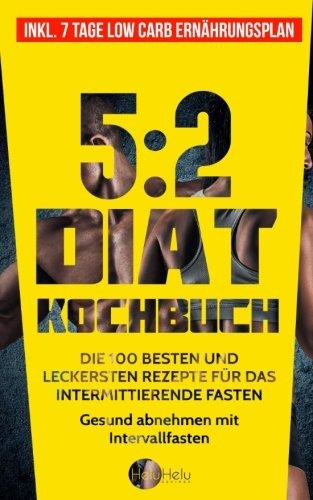 Download 5:2 Diät Kochbuch: Die 100 besten und leckersten Rezepte für das intermittierende Fasten - Gesund abnehmen mit Intervallfasten (Inkl. 7 Tage Low Carb Ernährungsplan) (German Edition) PDF