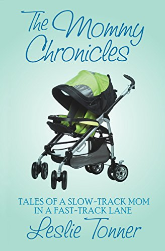 The Mommy Chronicles: Tales of a Slow-Track Mom in a Fast-Track ()