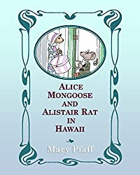 Alice Mongoose and Alistair Rat in Hawaii: The Classic Children's Picture Book by Mary Pfaff,
