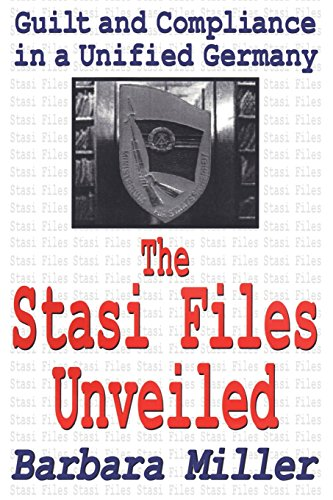 The Stasi Files Unveiled: Guilt and Compliance in a Unified Germany (Memory & Narrative)