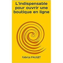 L'indispensable pour ouvrir une boutique en ligne. (French Edition)