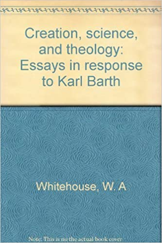 Creation Science And Theology Essays In Response To Karl Barth W  Creation Science And Theology Essays In Response To Karl Barth W A  Whitehouse  Amazoncom Books