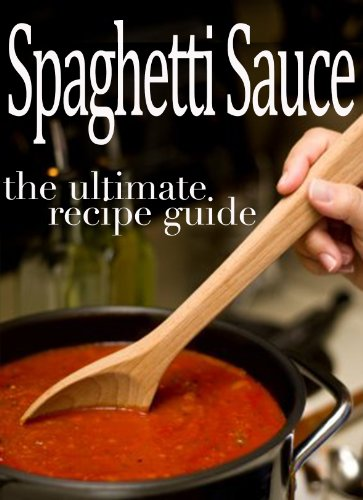 Spaghetti Sauce :The Ultimate Recipe Guide - Over 30 Delicious & Best Selling Recipes by [Dempsen, Sarah, Books, Encore]