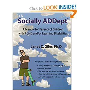 Socially ADDept: A Manual for Parents of Children with ADHD and/or Learning Disabilities Janet Z. Giler