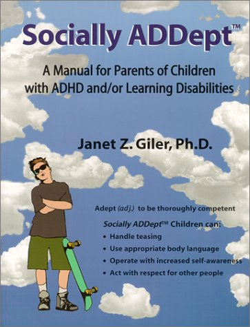 Socially ADDept: A Manual for Parents of Children with ADHD and/or Learning Disabilities