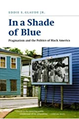 In a Shade of Blue: Pragmatism and the Politics of Black America Kindle Edition