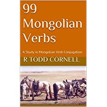 99 Mongolian Verbs: A Study in Mongolian Verb Conjugation
