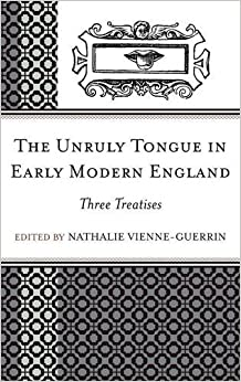 The Unruly Tongue in Early Modern England: Three Treatises