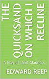 img - for The Quicksand on Which I Recline: A Play of LGBT Madness book / textbook / text book