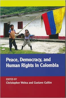 Peace, Democracy, and Human Rights in Colombia (ND Kellogg Inst Int'l Studies)