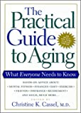 The Practical Guide to Aging : What Everyone Needs to Know, Cassel, Christine K., 0814715168