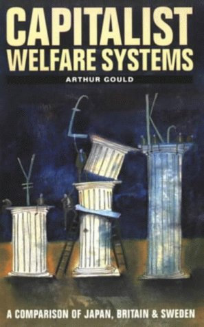 Capitalist Welfare Systems: A Comparison of Japan, Britain and Sweden A. Gould