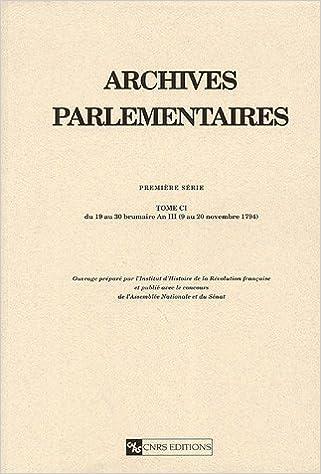 Livre gratuits en ligne Archives parlementaires de 1787 à 1860 : Tome 101, Du 19 au 30 brumaire An III (9 au 20 novembre 1794) pdf