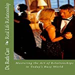 Real Life Relationship: Mastering the Art of Relationships in Today's Busy World   Dr. Ruth Carr