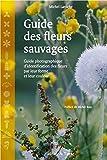 img - for Guide des fleurs sauvages : Guide photographique d'identification des fleurs par leur forme et leur couleur by Michel Laroche (2016-02-26) book / textbook / text book