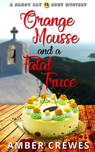 Orange Mousse and a Fatal Truce (Sandy Bay Cozy Mystery Book 15) by [Crewes, Amber]