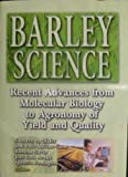 Barley Science : Recent Advances from Molecular Biology to Agronomy of Yield and Quality, Gustavo A Slafer, Jose Luis Molina-Cano, Roxana Savin, Jose Luis Araus, Ignacio Romagosa, 1560229101